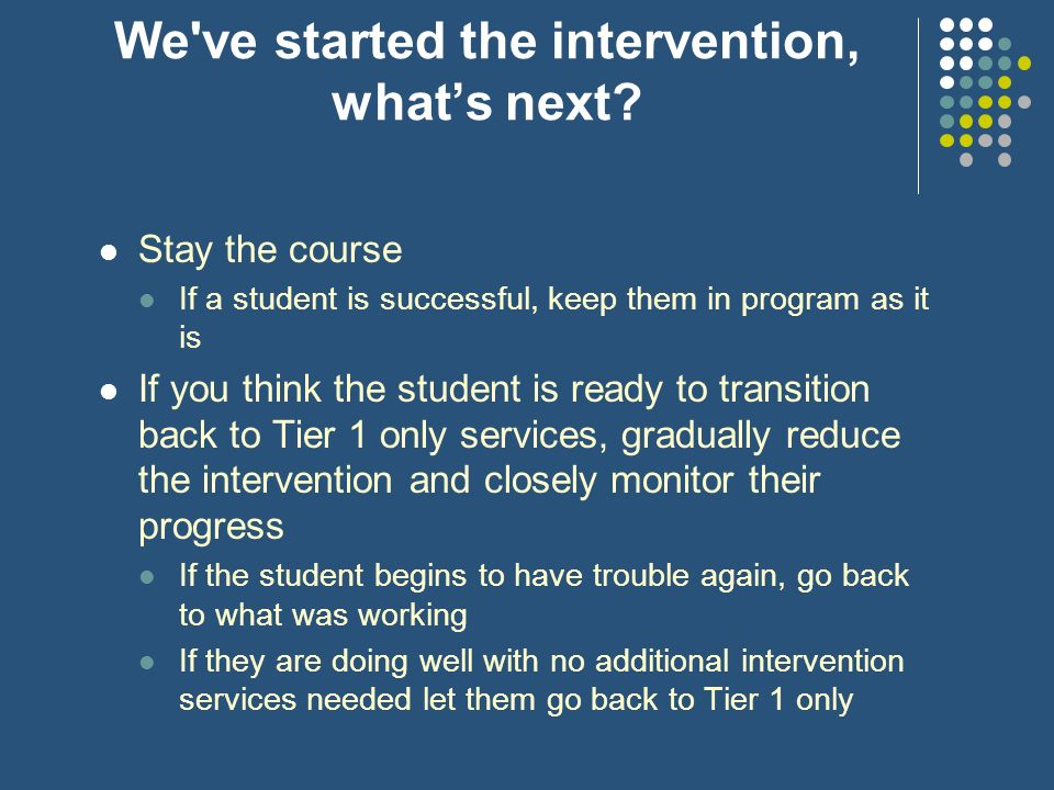 We ve started the intervention, what's next