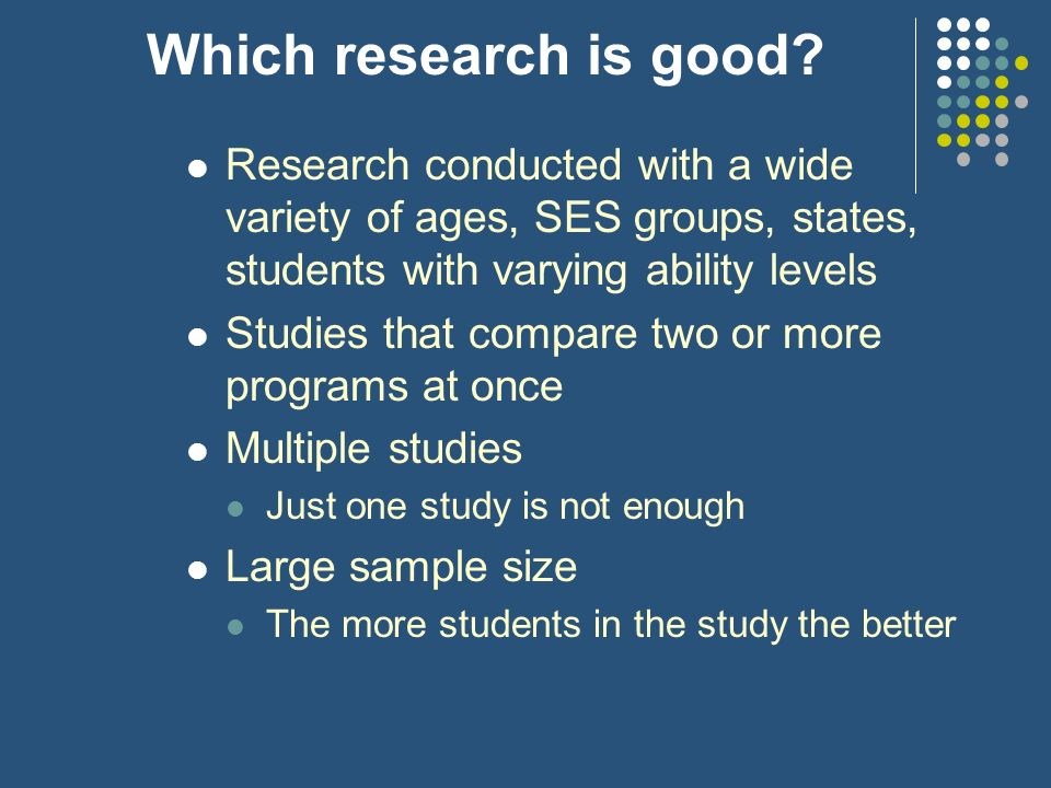 Which research is good Research conducted with a wide variety of ages, SES groups, states, students with varying ability levels.