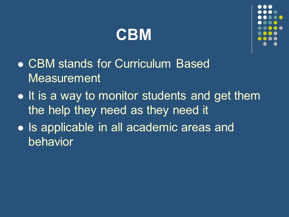 CBM CBM stands for Curriculum Based Measurement