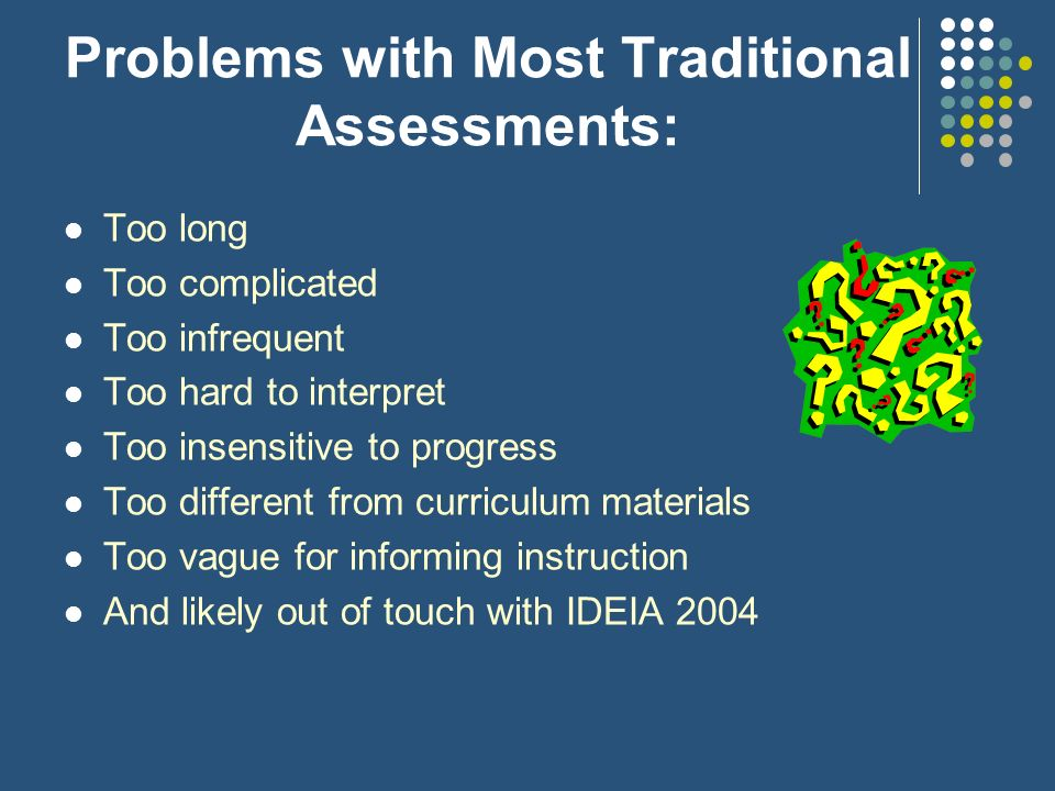 Problems with Most Traditional Assessments: