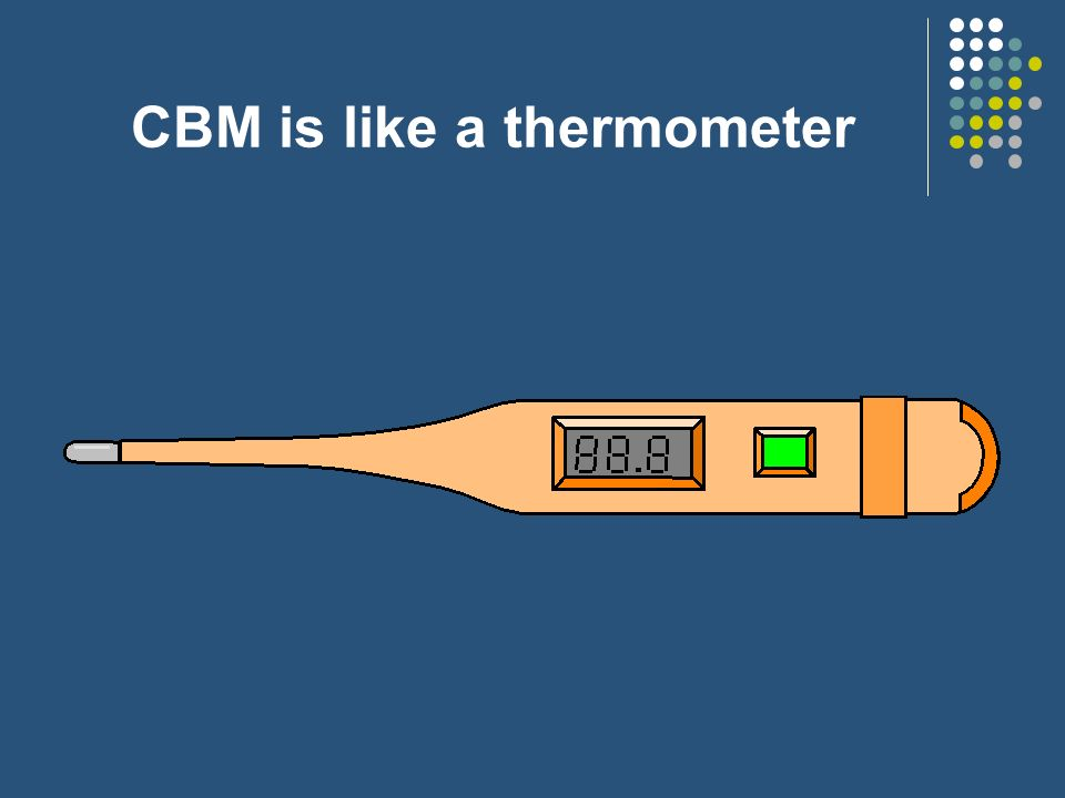 CBM is like a thermometer