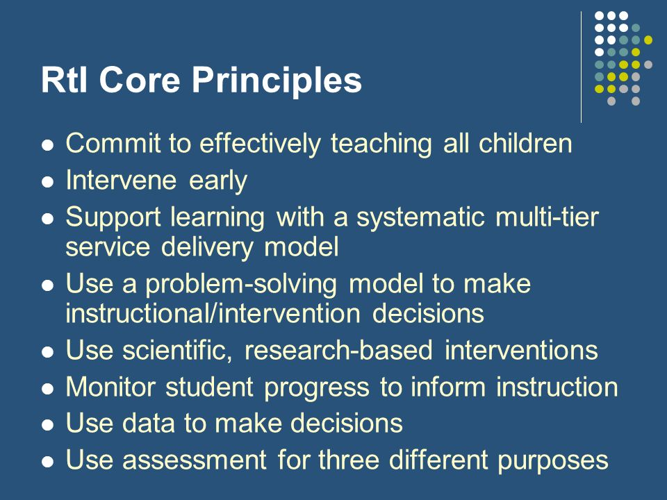 RtI Core Principles Commit to effectively teaching all children