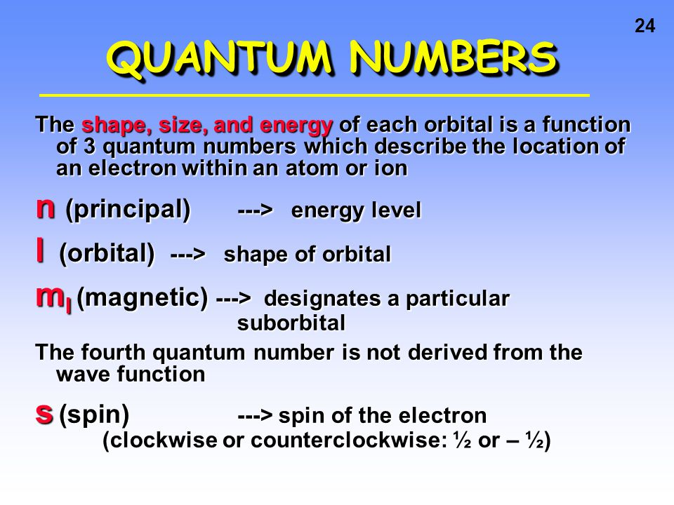 QUANTUM NUMBERS n (principal) ---> energy level