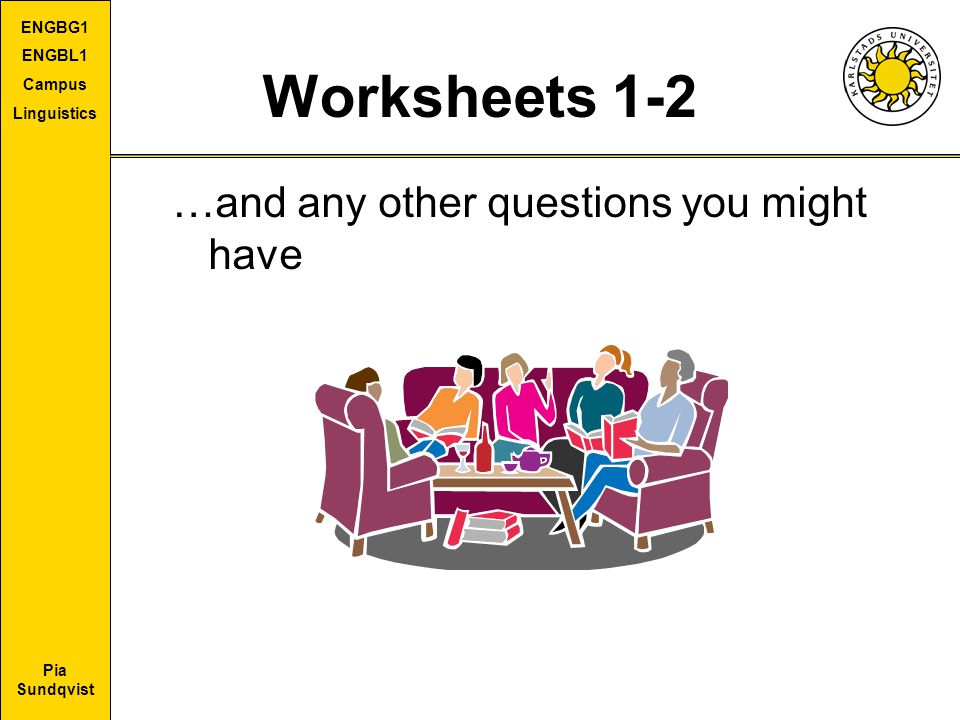 Worksheets 1-2 …and any other questions you might have