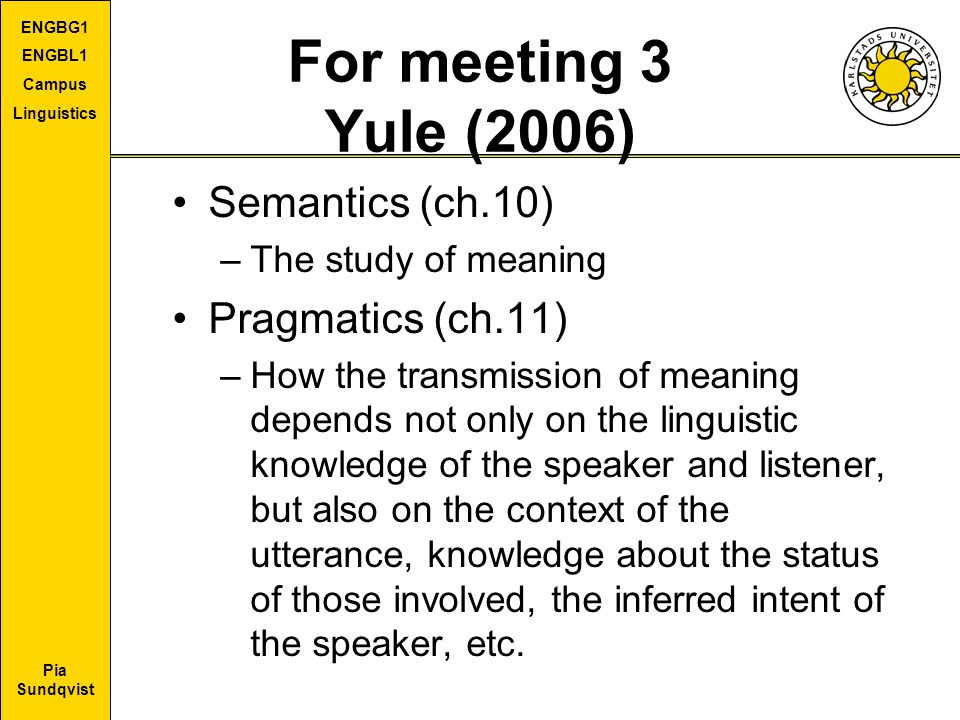 For meeting 3 Yule (2006) Semantics (ch.10) Pragmatics (ch.11)