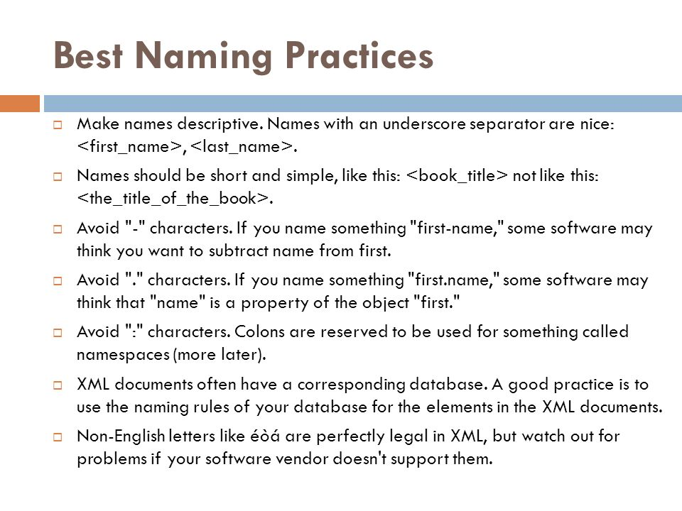 Best Naming Practices Make names descriptive. Names with an underscore separator are nice: <first_name>, <last_name>.