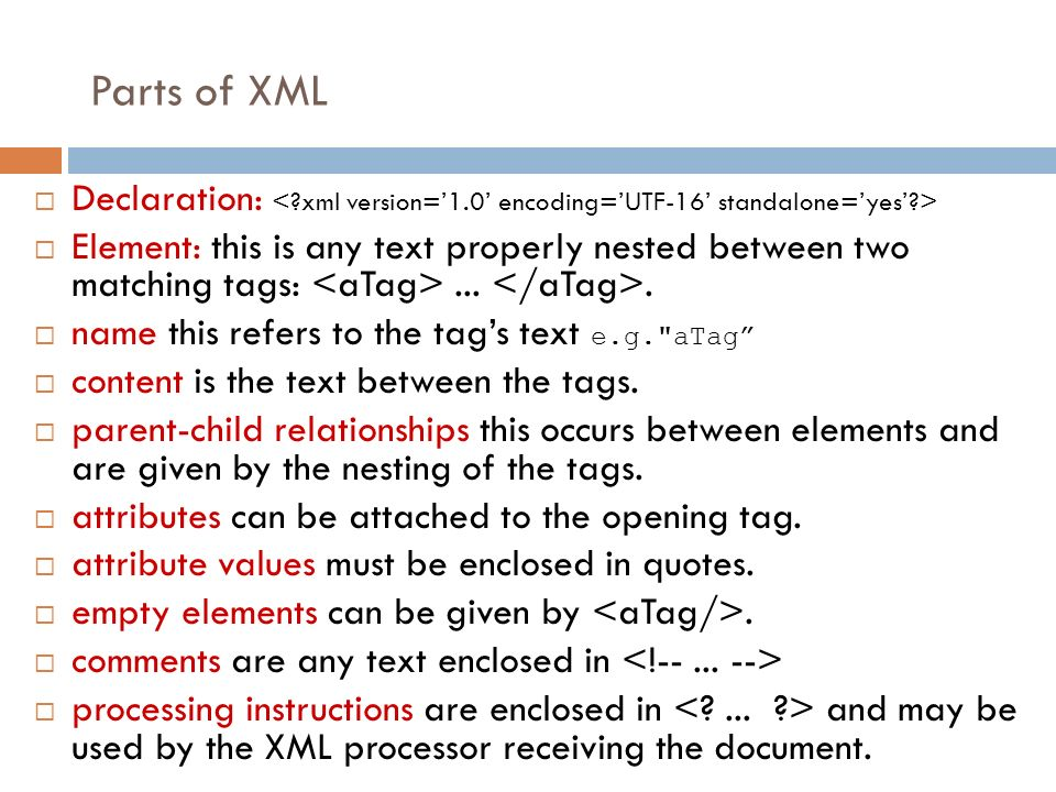 Parts of XML Declaration: < xml version='1.0' encoding='UTF-16' standalone='yes' >