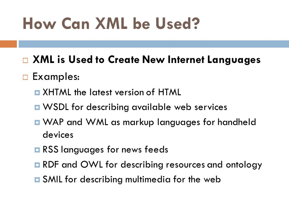 How Can XML be Used XML is Used to Create New Internet Languages