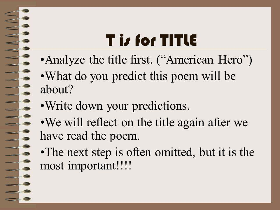 T is for TITLE Analyze the title first. ( American Hero )