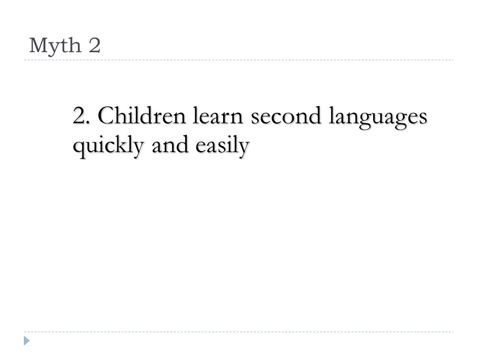 2. Children learn second languages quickly and easily