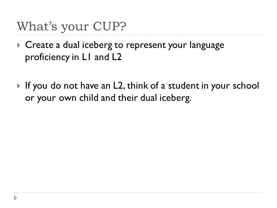 What's your CUP Create a dual iceberg to represent your language proficiency in L1 and L2.