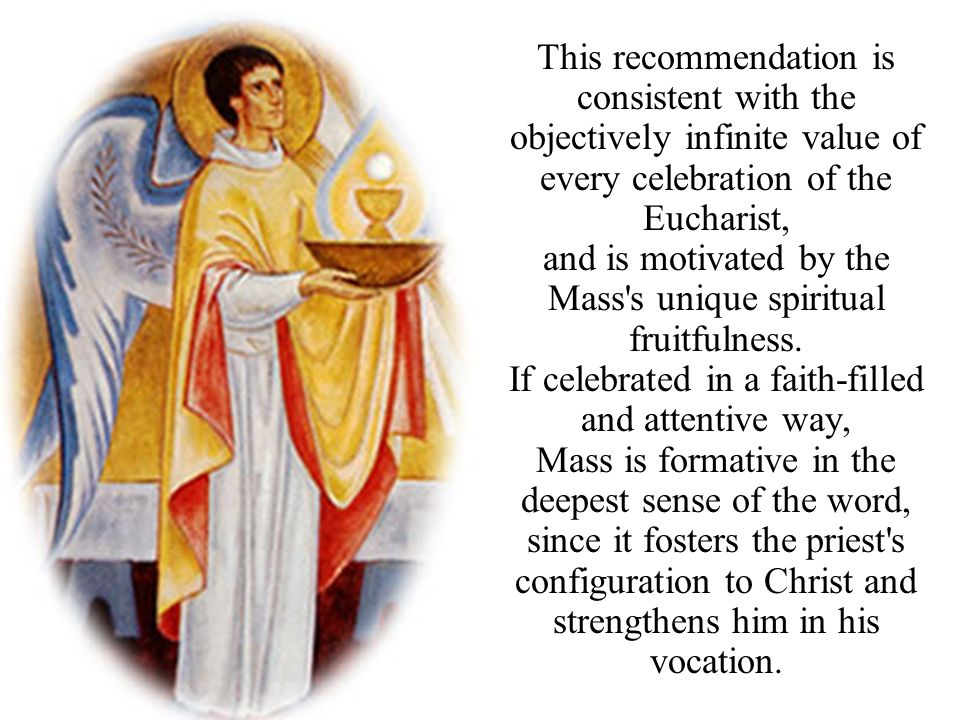 and is motivated by the Mass s unique spiritual fruitfulness.