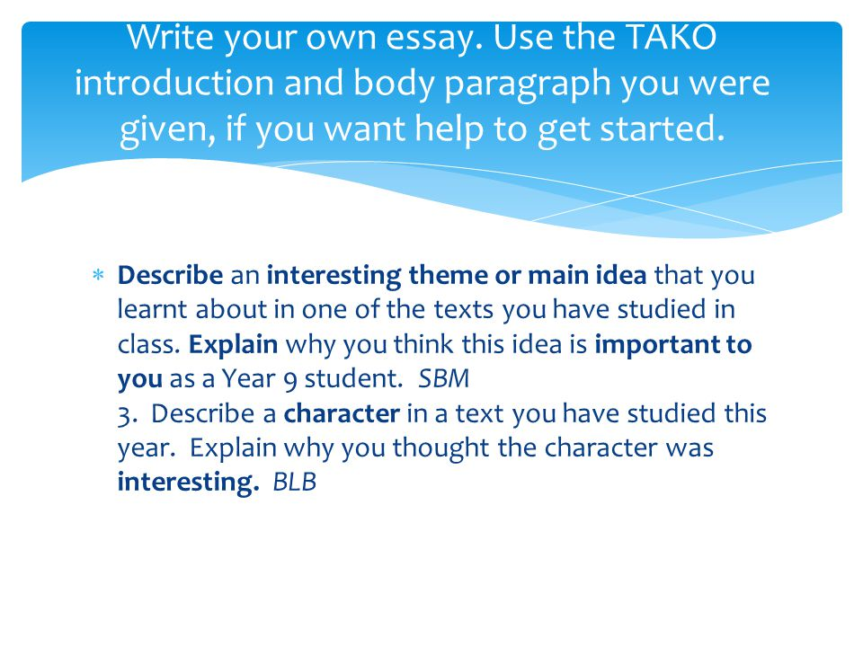 Write your own essay. Use the TAKO introduction and body paragraph you were given, if you want help to get started.