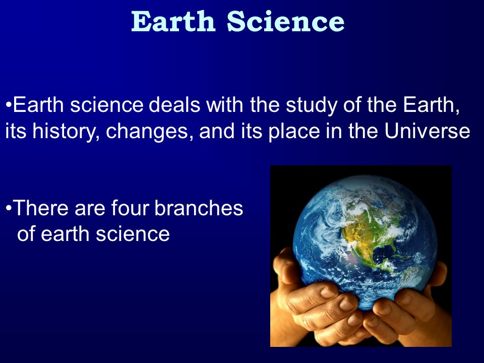 Earth Science Earth science deals with the study of the Earth,