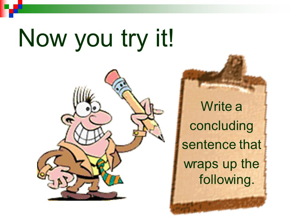 Now you try it! Write a concluding sentence that