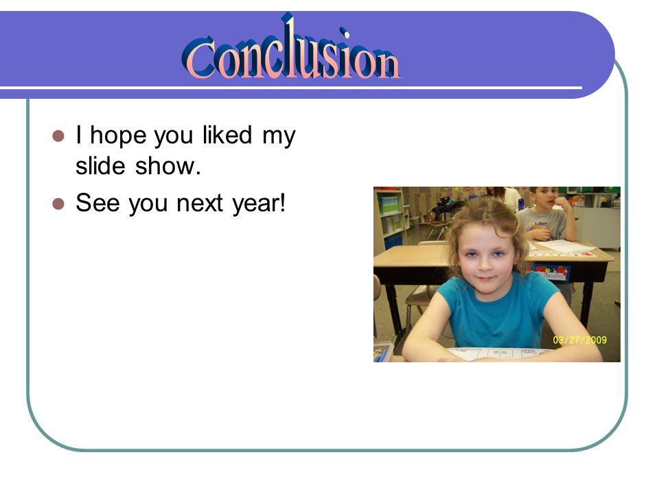 Conclusion I hope you liked my slide show. See you next year!