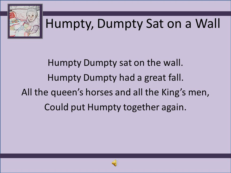 Humpty, Dumpty Sat on a Wall