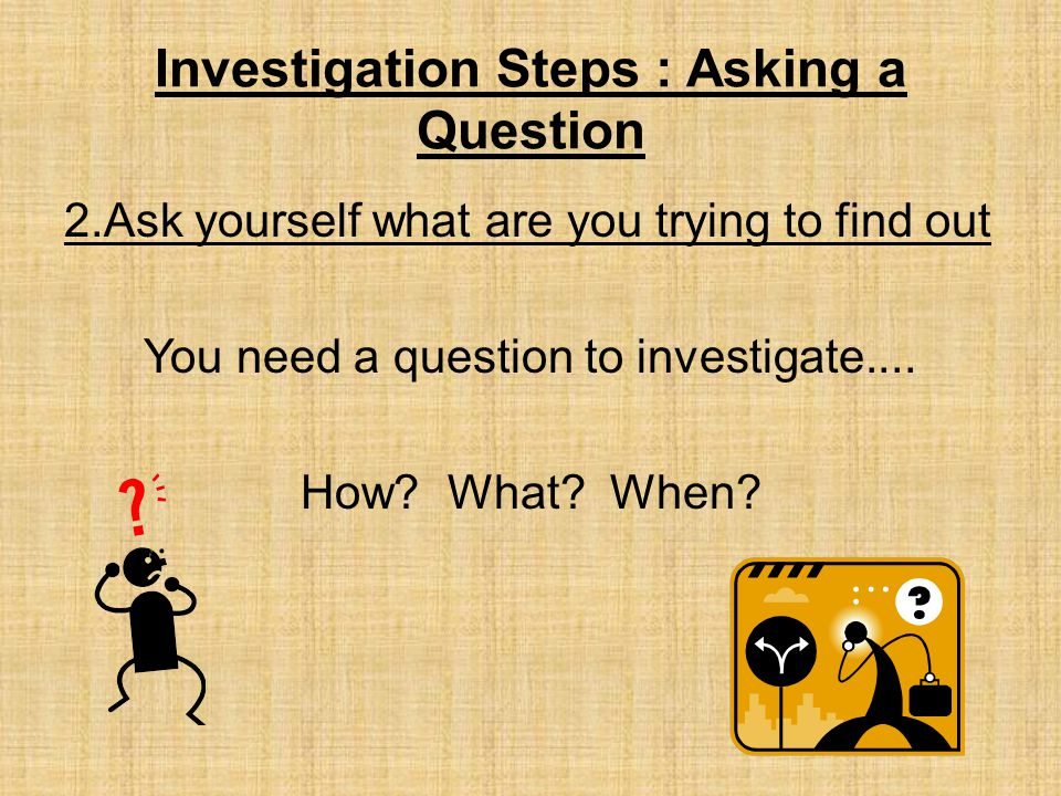 Investigation Steps : Asking a Question