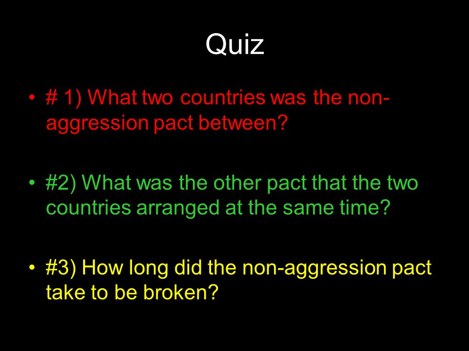 Quiz # 1) What two countries was the non-aggression pact between