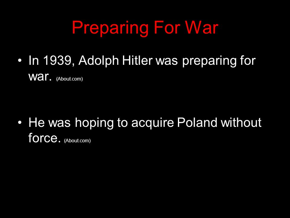 Preparing For War In 1939, Adolph Hitler was preparing for war.