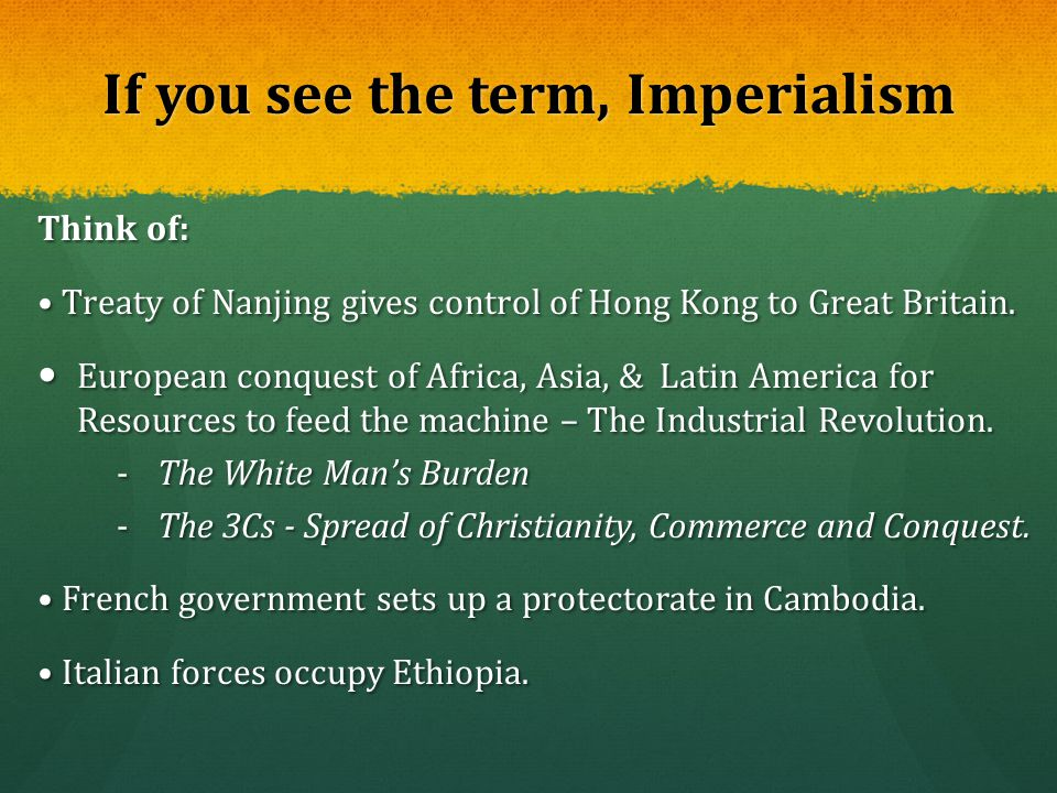 If you see the term, Imperialism