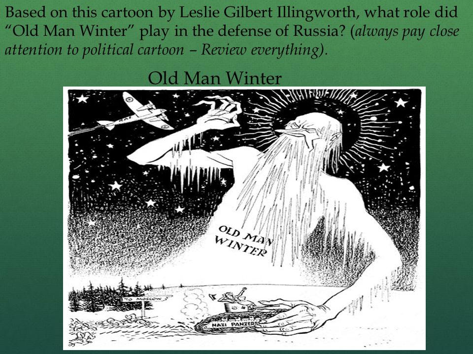 Based on this cartoon by Leslie Gilbert Illingworth, what role did Old Man Winter play in the defense of Russia (always pay close attention to political cartoon – Review everything).