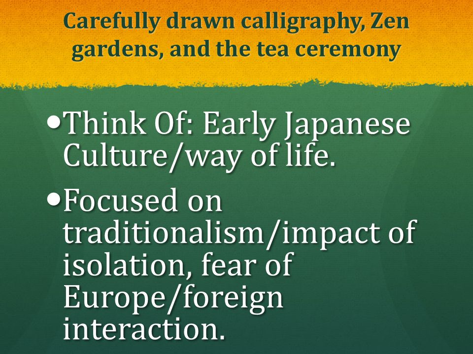 Carefully drawn calligraphy, Zen gardens, and the tea ceremony