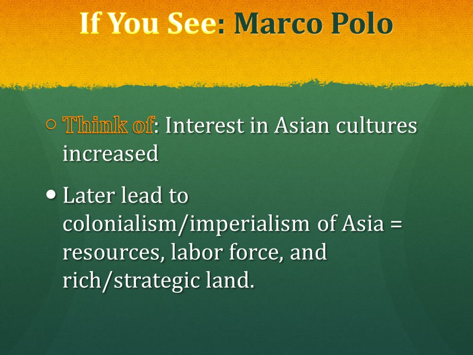 If You See: Marco Polo Think of: Interest in Asian cultures increased