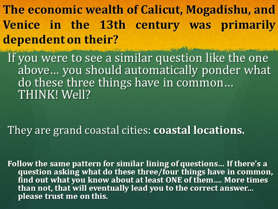 The economic wealth of Calicut, Mogadishu, and Venice in the 13th century was primarily dependent on their