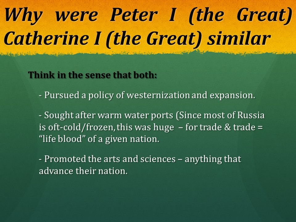 Why were Peter I (the Great) Catherine I (the Great) similar