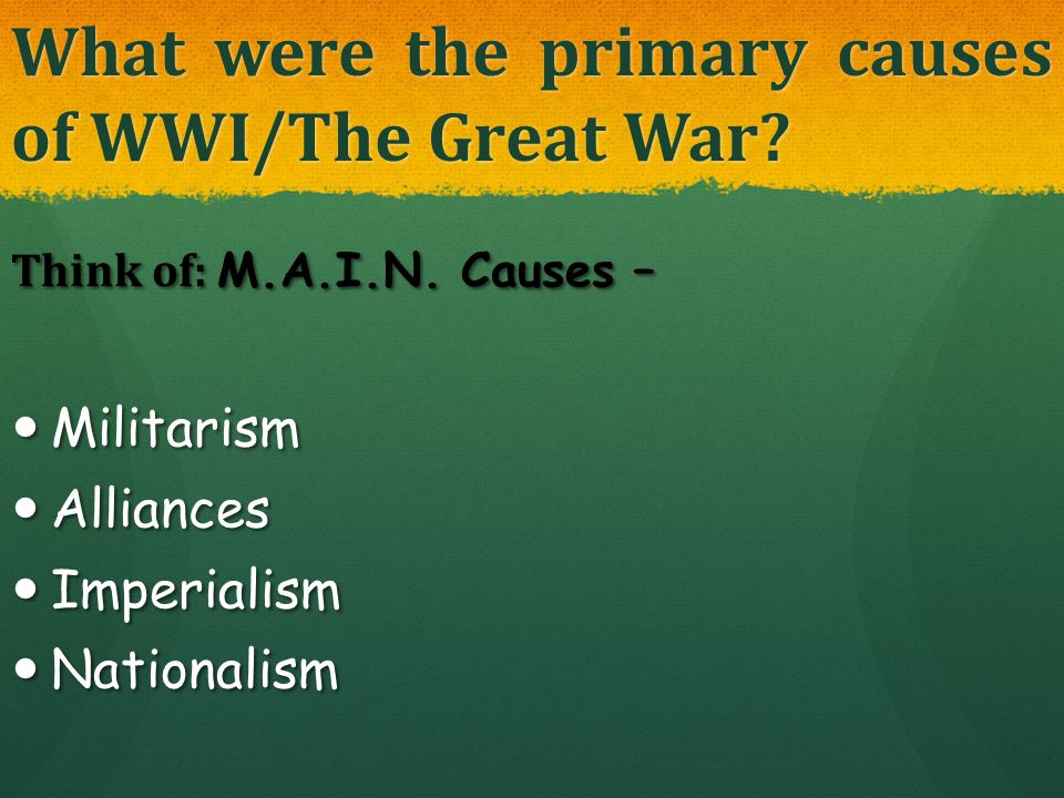 What were the primary causes of WWI/The Great War