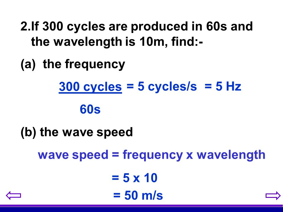 If 300 cycles are produced in 60s and the wavelength is 10m, find:-