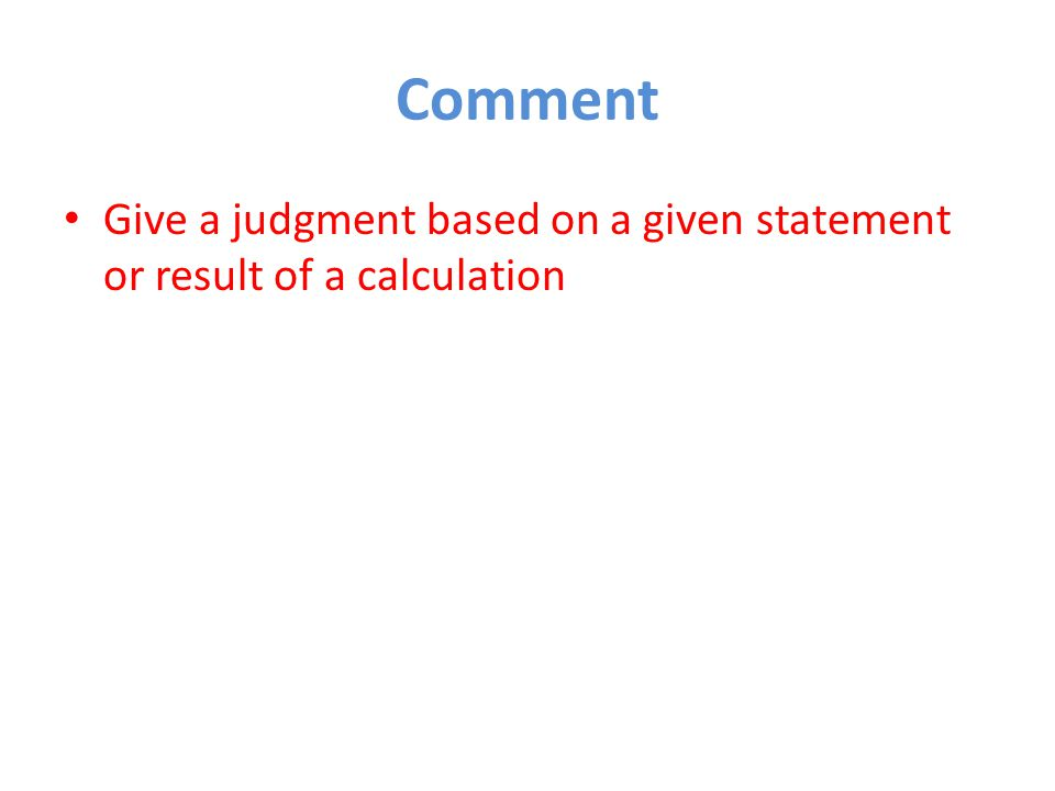 Comment Give a judgment based on a given statement or result of a calculation