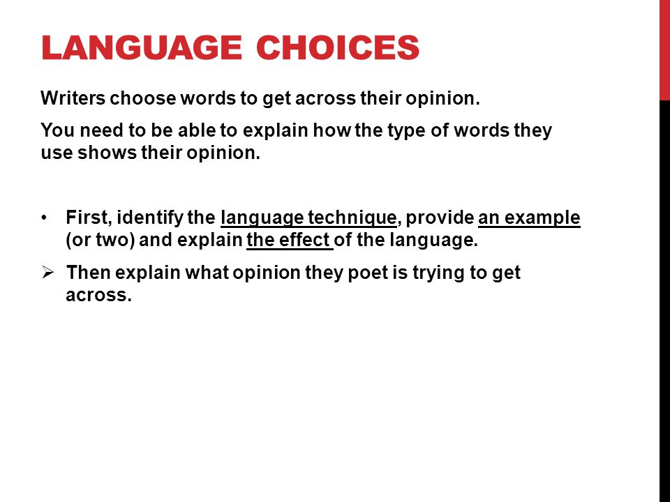 Language choices Writers choose words to get across their opinion.