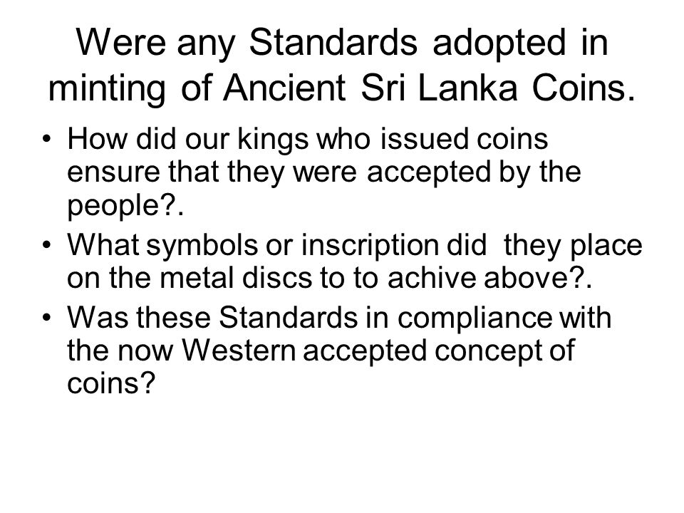 Were any Standards adopted in minting of Ancient Sri Lanka Coins.