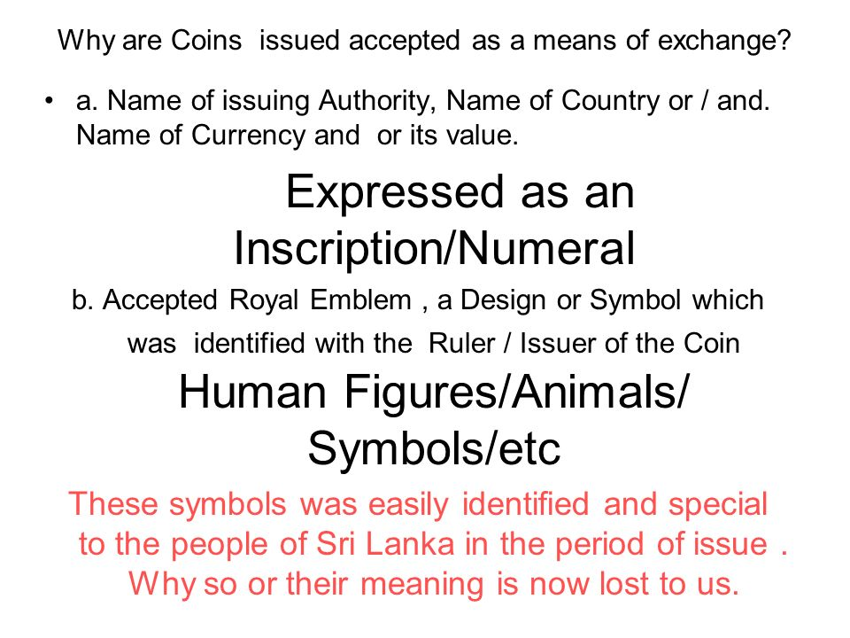 Why are Coins issued accepted as a means of exchange