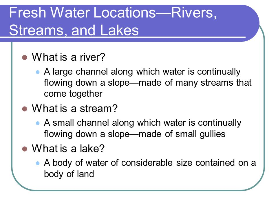 Fresh Water Locations—Rivers, Streams, and Lakes