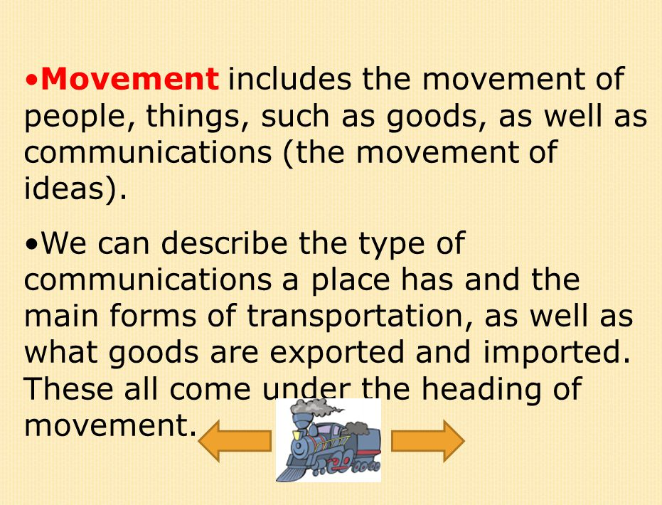 Movement includes the movement of people, things, such as goods, as well as communications (the movement of ideas).