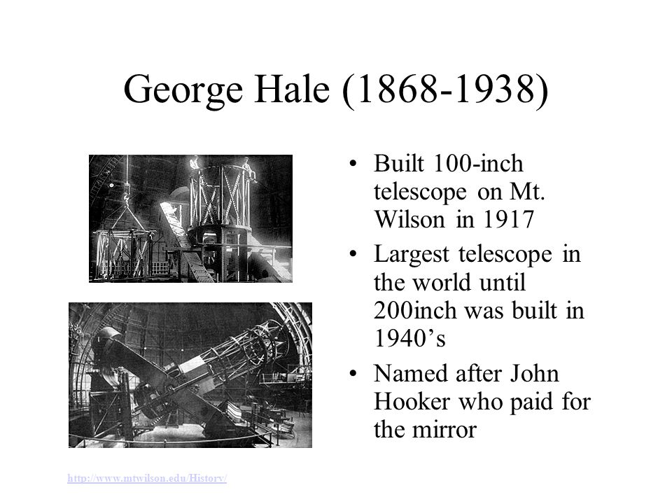 George Hale (1868-1938) Built 100-inch telescope on Mt. Wilson in 1917