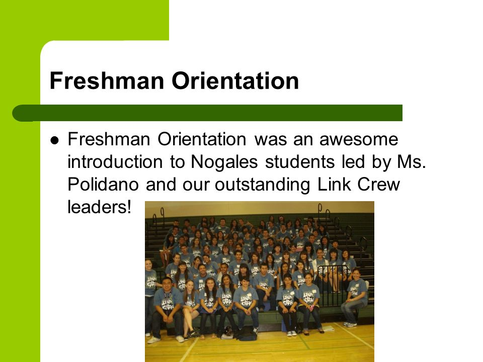 Freshman Orientation Freshman Orientation was an awesome introduction to Nogales students led by Ms.