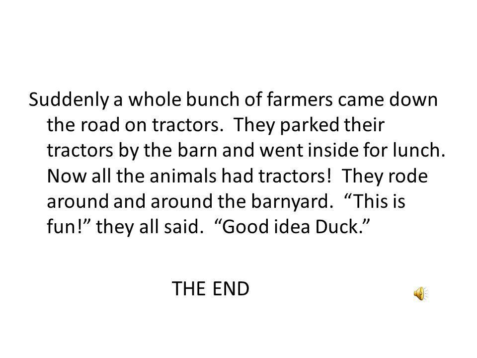 Suddenly a whole bunch of farmers came down the road on tractors