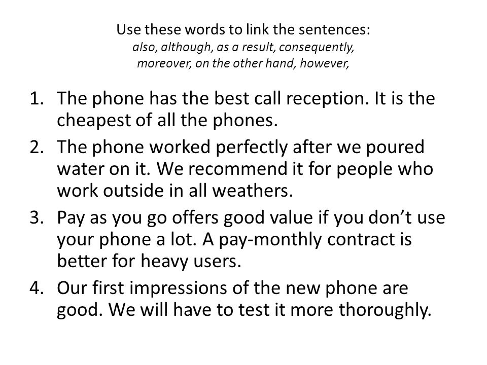 Use these words to link the sentences: also, although, as a result, consequently, moreover, on the other hand, however,