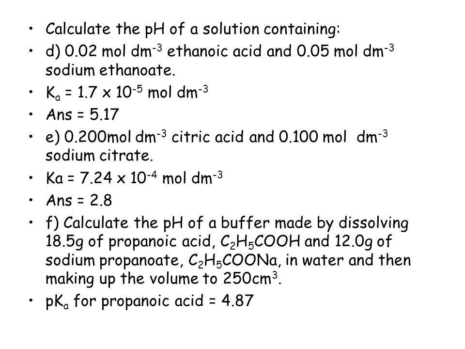 Calculate the pH of a solution containing: