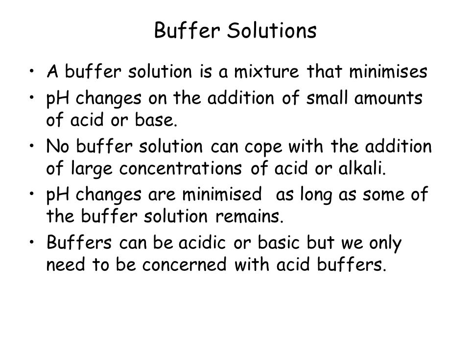 Buffer Solutions A buffer solution is a mixture that minimises