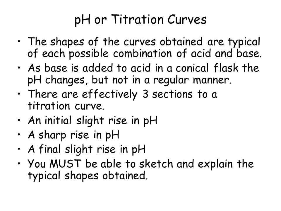 pH or Titration Curves The shapes of the curves obtained are typical of each possible combination of acid and base.