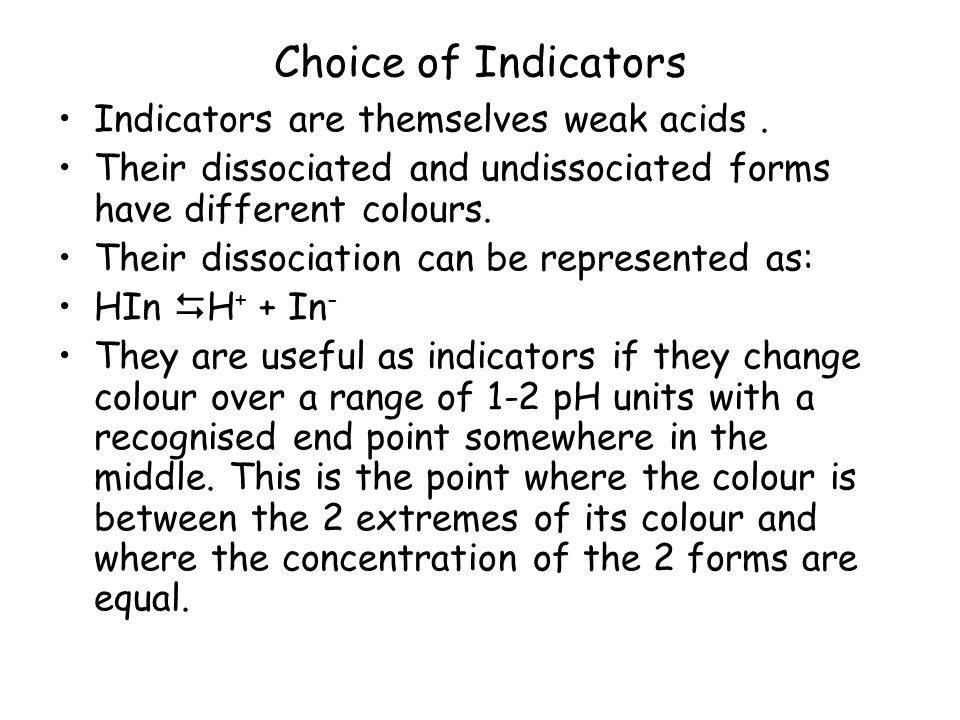 Choice of Indicators Indicators are themselves weak acids .