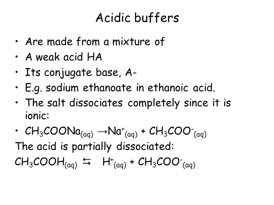 Acidic buffers Are made from a mixture of A weak acid HA