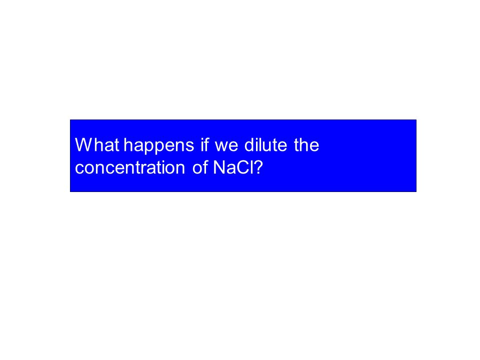 What happens if we dilute the concentration of NaCl