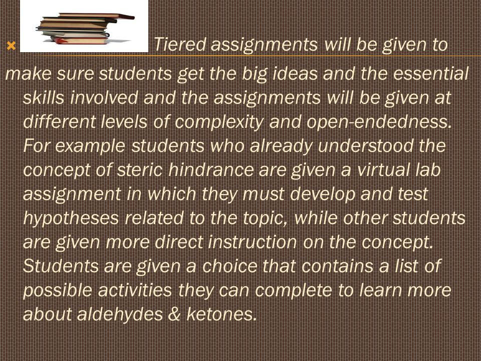 . Tiered assignments will be given to