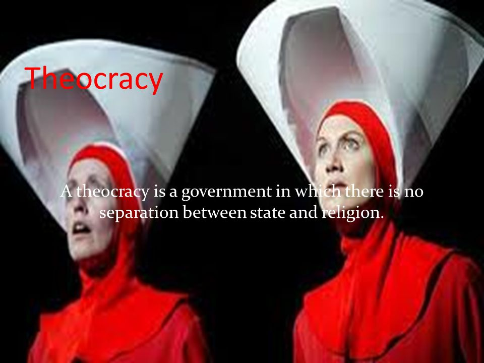 Theocracy A theocracy is a government in which there is no separation between state and religion.